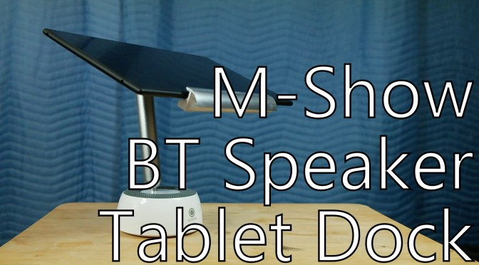 MShow BT speaker Tablet dock review SomeGadgetGuy