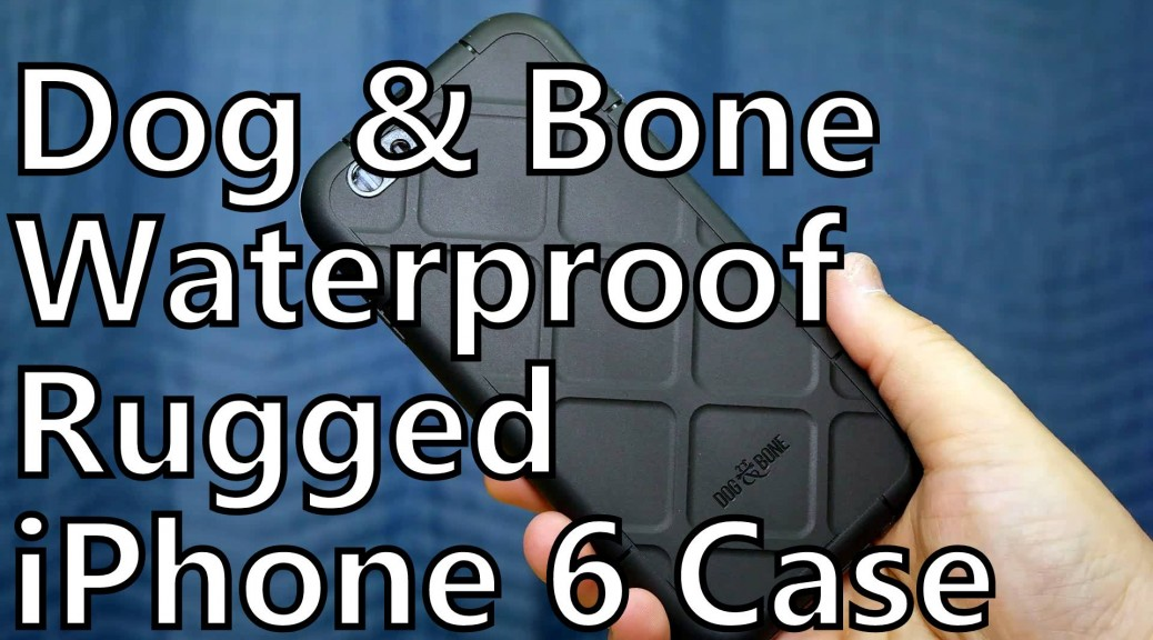 somegadgetguy dog and bone iphone 6 wetsuit waterproof case review