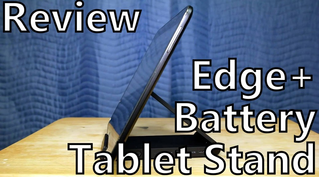 somegadgetguy edge plus signal battery tablet stand review