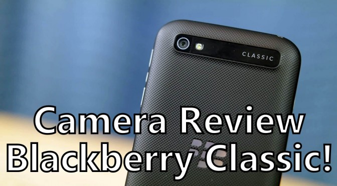 blackberry classic smartphone camera test review somegadgetguy video