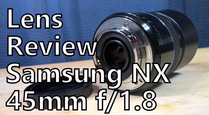 samsung nx camera lens 45mm prime review somegadgetguy photography