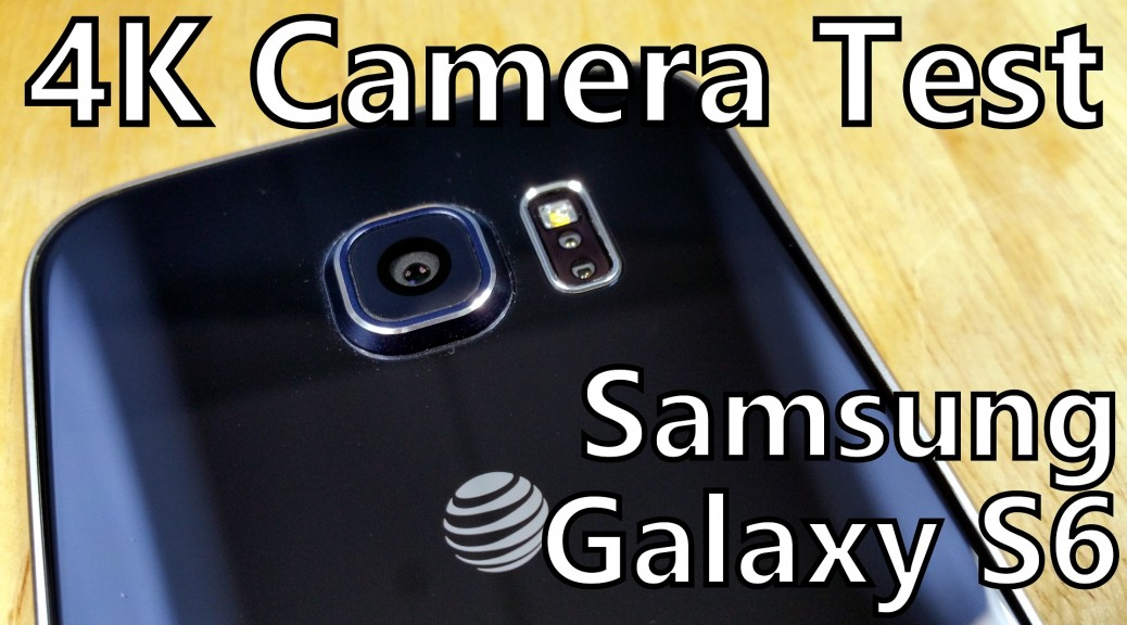 samsung galaxy s6 camera test review 4k video uhd some gadgetguy