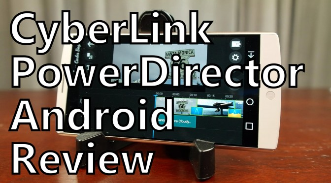 cyberlink powerdirector video editing review android somegadgetguy